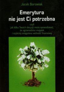 Emerytura nie jest Ci potrzebna - Jacek Borowiak