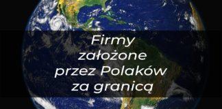 Firmy założone przez Polaków za granicą