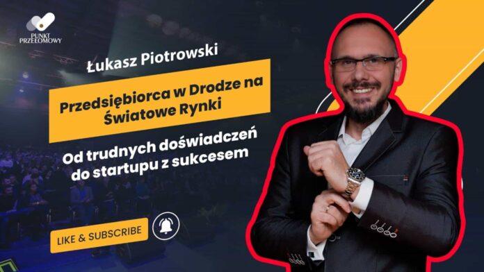 Łukasz Piotrowski - Przedsiębiorca w Drodze na światowe rynki - Punkt Przełomowy